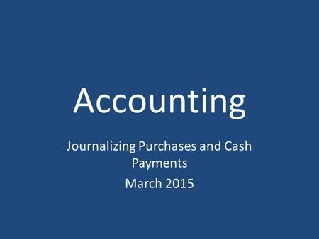 Accounting Journalizing Purchases and Cash Payments March 2015.