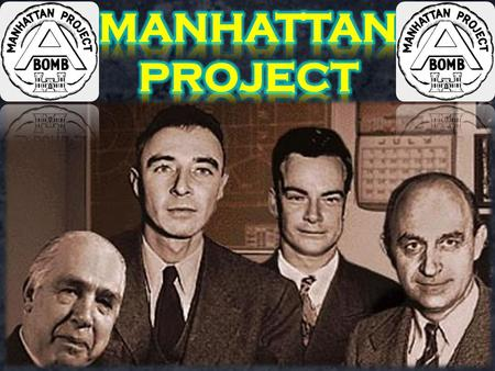 Manhattan Project: A research & development program that produced the first atomic bomb. Atomic Bomb: An explosive device deriving its destructive force.