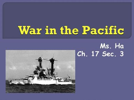 Ms. Ha Ch. 17 Sec. 3.  A. The Japanese 1. Pearl Harbor missed:  a. U.S. submarines  b. U.S. aircraft carriers.
