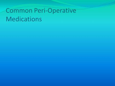 Common Peri-Operative Medications. Respiratory Depression Sarah is a 35 year old female, who underwent GI surgery this morning. She received 5 mg of morphine.