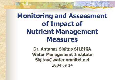 Monitoring and Assessment of Impact of Nutrient Management Measures Dr. Antanas Sigitas ŠILEIKA Water Management Institute 2004.