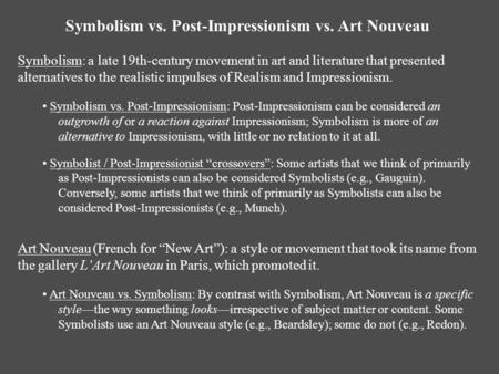 Symbolism vs. Post-Impressionism vs. Art Nouveau Symbolism: a late 19th-century movement in art and literature that presented alternatives to the realistic.