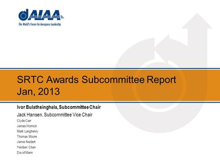SRTC Awards Subcommittee Report Jan, 2013 Ivor Bulathsinghala, Subcommittee Chair Jack Hansen, Subcommittee Vice Chair Clyde Carr James Hornick Mark Langhenry.