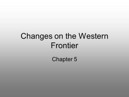Changes on the Western Frontier Chapter 5. Before 1877… American Civil War from 1861-1865 The North wanted to preserve the Union The South wanted independence.