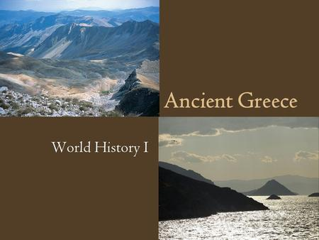 Ancient Greece World History I. Historical Background The island of Crete was home to an early civilization now called the Minoans. These people were.