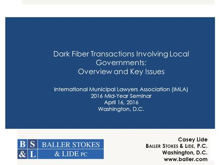 Dark Fiber Transactions Involving Local Governments: Overview and Key Issues International Municipal Lawyers Association (IMLA) 2016 Mid-Year Seminar April.