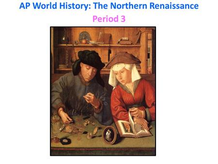 AP World History: The Northern Renaissance Period 3.