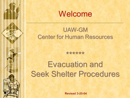 Welcome Revised 3-25-04. Evacuation/Seek Shelter Team (ESS)  To review procedures at least twice a year with our group.  To work in conjunction with.