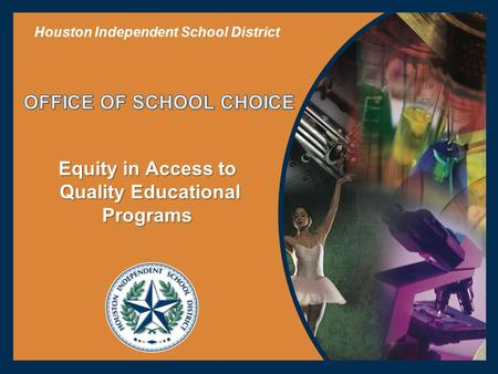 Equity in Access to Quality Educational Quality EducationalPrograms Houston Independent School District.