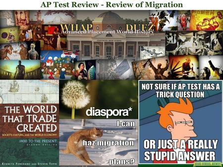 AP Test Review - Review of Migration. M IGRATION IS G LOBAL In 2005, 191 million people were counted as living outside the country of their birth. The.