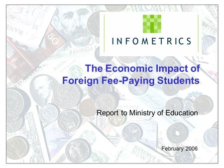 The Economic Impact of Foreign Fee-Paying Students February 2006 Report to Ministry of Education.