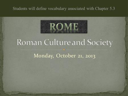 Monday, October 21, 2013 Students will define vocabulary associated with Chapter 5.3.