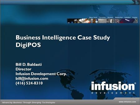 Business Intelligence Case Study DigiPOS Bill D. Baldasti Director Infusion Development Corp. (416) 524-8310.