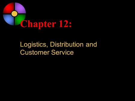 Chapter 12: Logistics, Distribution and Customer Service.