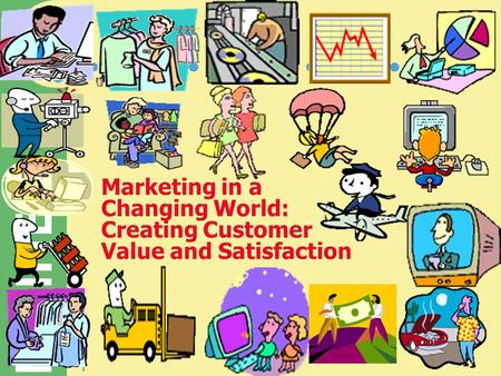 BUSINESS 1 Marketing in a Changing World: Creating Customer Value and Satisfaction.