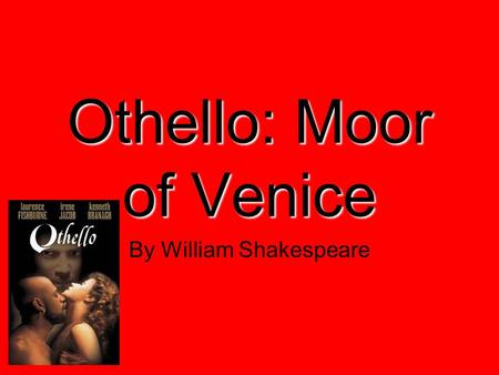 Othello: Moor of Venice By William Shakespeare. Moor You Ask? The Moors were the medieval Muslim inhabitants of Morocco, western Algeria, Western Sahara,