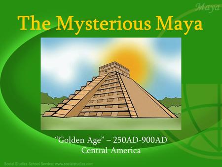 "The Mysterious Maya ""Golden Age"" – 250AD-900AD Central America."