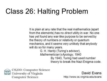 David Evans  CS200: Computer Science University of Virginia Computer Science Class 26: Halting Problem It is plain at any.