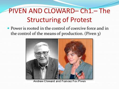 PIVEN AND CLOWARD– Ch1.– The Structuring of Protest Power is rooted in the control of coercive force and in the control of the means of production. (Piven.