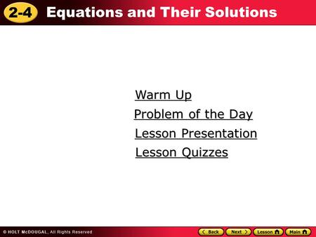 2-4 Equations and Their Solutions Warm Up Warm Up Lesson Presentation Lesson Presentation Problem of the Day Problem of the Day Lesson Quizzes Lesson Quizzes.