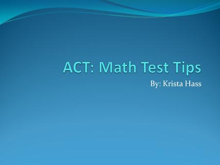 By: Krista Hass. You don't have to be Einstein to pass this test. Just follow these simple steps and you'll be on your way to great success on the ACT.