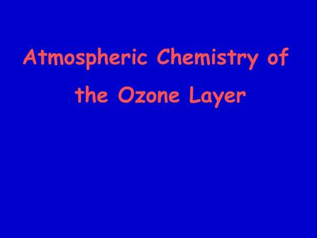 Atmospheric Chemistry of the Ozone Layer. Levels of Atmospheric Ozone have been Dropping NASA -