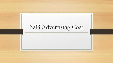 3.08 Advertising Cost. Advertising: Reach & Frequency Reach is the number of different people who are exposed an advertising message at least once. Frequency.