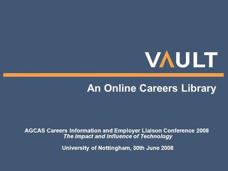 An Online Careers Library AGCAS Careers Information and Employer Liaison Conference 2008 The Impact and Influence of Technology University of Nottingham,