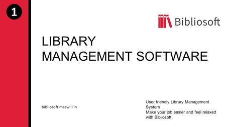 1 LIBRARY MANAGEMENT SOFTWARE User friendly Library Management System Make your job easier and feel relaxed with Bibliosoft. bibliosoft.macwill.in.