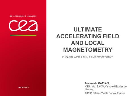 ULTIMATE ACCELERATING FIELD AND LOCAL MAGNETOMETRY EUCARD2 WP12.2 THIN FILMS PROSPECTIVE Navneeta KATYAN, CEA, Irfu, SACM, Centre d'Etudes de Saclay, 91191.