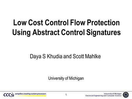 University of Michigan Electrical Engineering and Computer Science 1 Low Cost Control Flow Protection Using Abstract Control Signatures Daya S Khudia and.