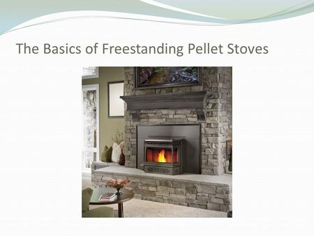 The Basics of Freestanding Pellet Stoves. Pellet stoves are independent heat sources run by electricity and fueled by pieces of recycled materials, such.