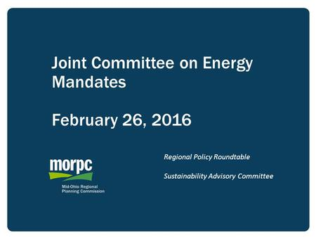 Joint Committee on Energy Mandates February 26, 2016 Regional Policy Roundtable Sustainability Advisory Committee.
