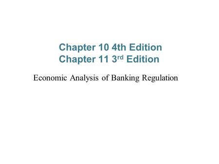 Chapter 10 4th Edition Chapter 11 3 rd Edition Economic Analysis of Banking Regulation.