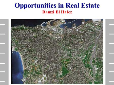 Opportunities in Real Estate Opportunities in Real Estate Ramzi El Hafez.