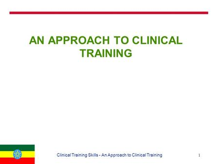 1Clinical Training Skills - An Approach to Clinical Training AN APPROACH TO CLINICAL TRAINING.