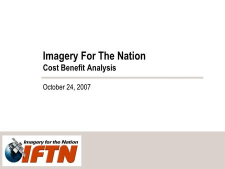 Imagery For The Nation Cost Benefit Analysis October 24, 2007.
