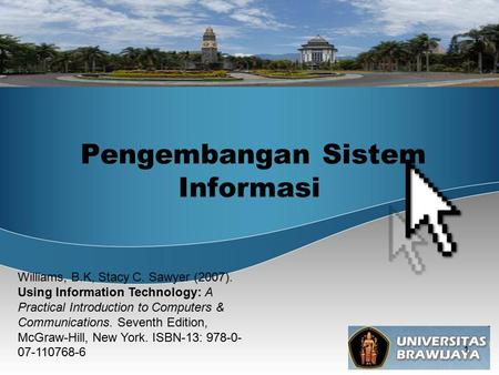 1 Pengembangan Sistem Informasi Williams, B.K, Stacy C. Sawyer (2007). Using Information Technology: A Practical Introduction to Computers & Communications.