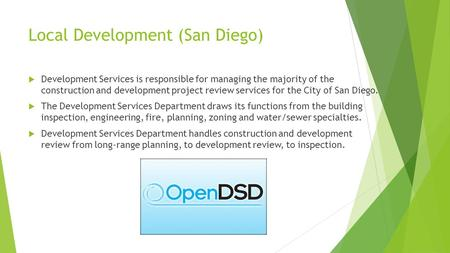 Local Development (San Diego)  Development Services is responsible for managing the majority of the construction and development project review services.