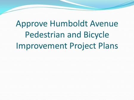 Approve Humboldt Avenue Pedestrian and Bicycle Improvement Project Plans.