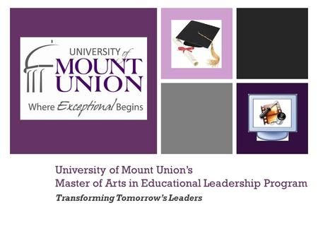 University of Mount Union's Master of Arts in Educational Leadership Program Transforming Tomorrow's Leaders.