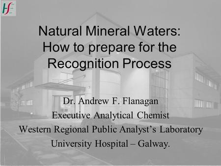 Natural Mineral Waters: How to prepare for the Recognition Process Dr. Andrew F. Flanagan Executive Analytical Chemist Western Regional Public Analyst's.