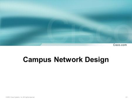 © 2003, Cisco Systems, Inc. All rights reserved. 2-1 Campus Network Design.