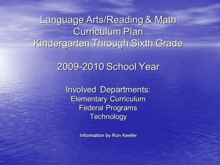 Language Arts/Reading & Math Curriculum Plan Kindergarten Through Sixth Grade 2009-2010 School Year Involved Departments: Elementary Curriculum Federal.