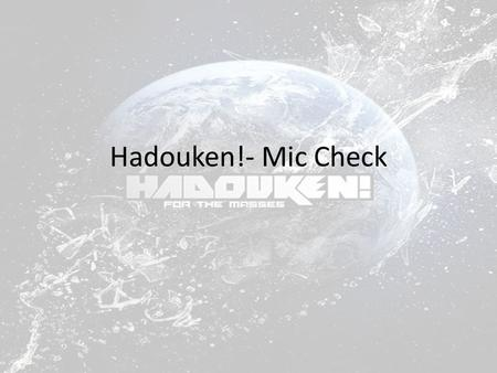 Hadouken!- Mic Check. The song The song Mic Check has a sample from Double 99's RIP Groove which is used at the very start of the song. There were 3 versions.