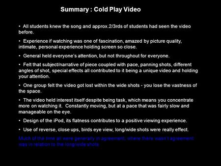 Summary : Cold Play Video All students knew the song and approx.2/3rds of students had seen the video before. Experience if watching was one of fascination,