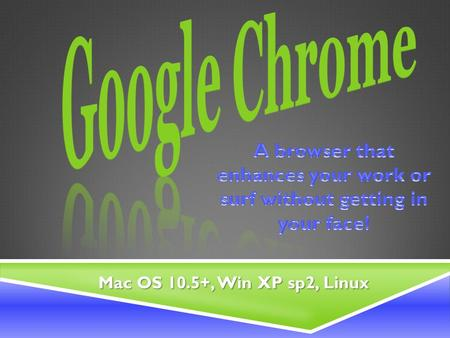 Mac OS 10.5+, Win XP sp2, Linux. webbrowser webbrowser  The web browser is arguably the most important piece of software on your computer. web browser.