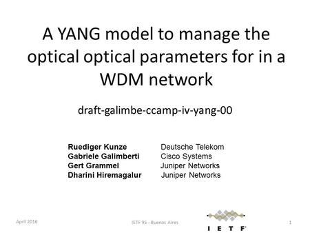 A YANG model to manage the optical optical parameters for in a WDM network draft-galimbe-ccamp-iv-yang-00 Ruediger KunzeDeutsche Telekom Gabriele Galimberti.