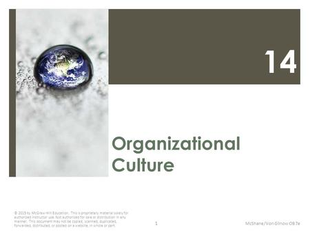 14 Organizational Culture McShane/Von Glinow OB 7e © 2015 by McGraw-Hill Education. This is proprietary material solely for authorized instructor use.