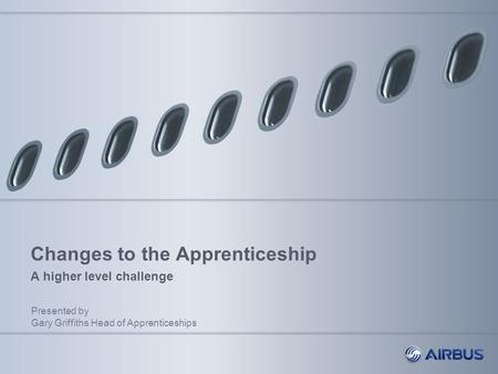 Changes to the Apprenticeship A higher level challenge Presented by Gary Griffiths Head of Apprenticeships.